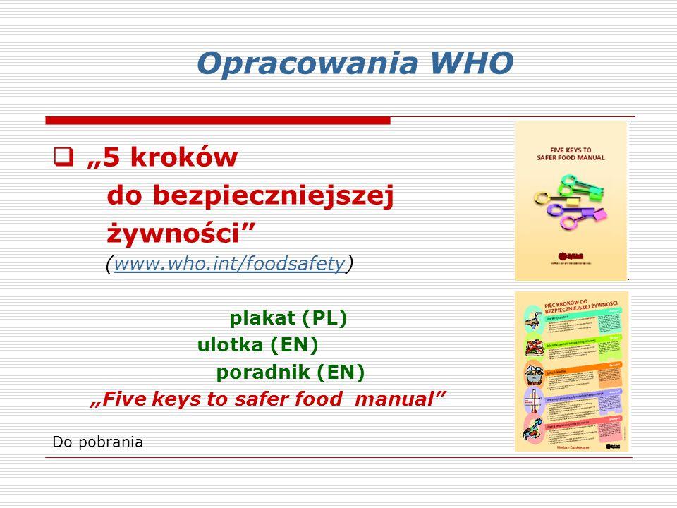 """ """"5 kroków do bezpieczniejszej żywności"""" (www.who.int/foodsafety)www.who.int/foodsafety plakat (PL) ulotka (EN) poradnik (EN) """"Five keys to safer foo"""