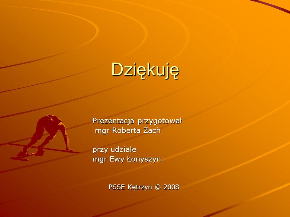 Dziękuję Prezentacja przygotował mgr Roberta Żach mgr Roberta Żach przy udziale mgr Ewy Łonyszyn PSSE Kętrzyn © 2008