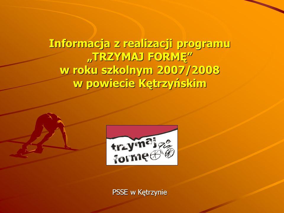 """Informacja z realizacji programu """"TRZYMAJ FORMĘ w roku szkolnym 2007/2008 w powiecie Kętrzyńskim PSSE w Kętrzynie"""