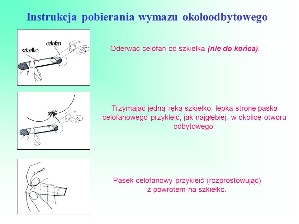Instrukcja pobierania wymazu okołoodbytowego Oderwać celofan od szkiełka (nie do końca).