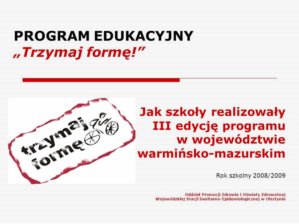 """PROGRAM EDUKACYJNY """"Trzymaj formę!"""" Jak szkoły realizowały III edycję programu w województwie warmińsko-mazurskim Rok szkolny 2008/2009 Oddział Promoc"""