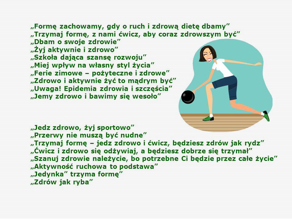 """""""Formę zachowamy, gdy o ruch i zdrową dietę dbamy"""" """"Trzymaj formę, z nami ćwicz, aby coraz zdrowszym być"""" """"Dbam o swoje zdrowie"""" """"Żyj aktywnie i zdrow"""