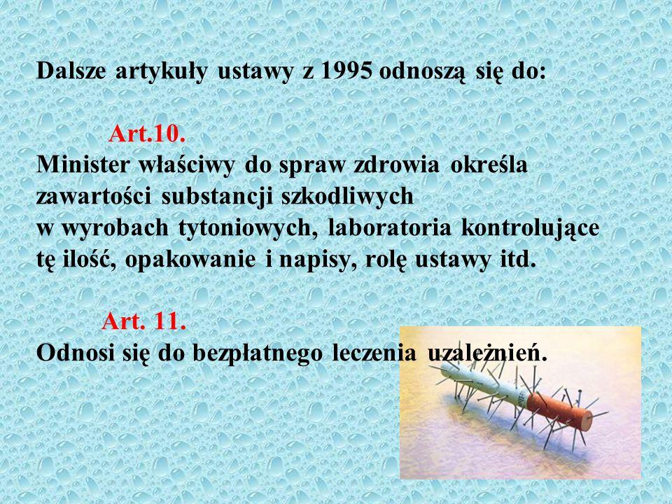 Dalsze artykuły ustawy z 1995 odnoszą się do: Art.10. Minister właściwy do spraw zdrowia określa zawartości substancji szkodliwych w wyrobach tytoniow