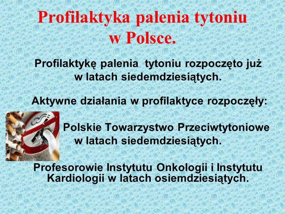 Profilaktyka palenia tytoniu w Polsce. Profilaktykę palenia tytoniu rozpoczęto już w latach siedemdziesiątych. Aktywne działania w profilaktyce rozpoc