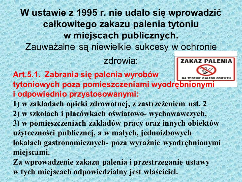 W ustawie z 1995 r. nie udało się wprowadzić całkowitego zakazu palenia tytoniu w miejscach publicznych. Zauważalne są niewielkie sukcesy w ochronie z