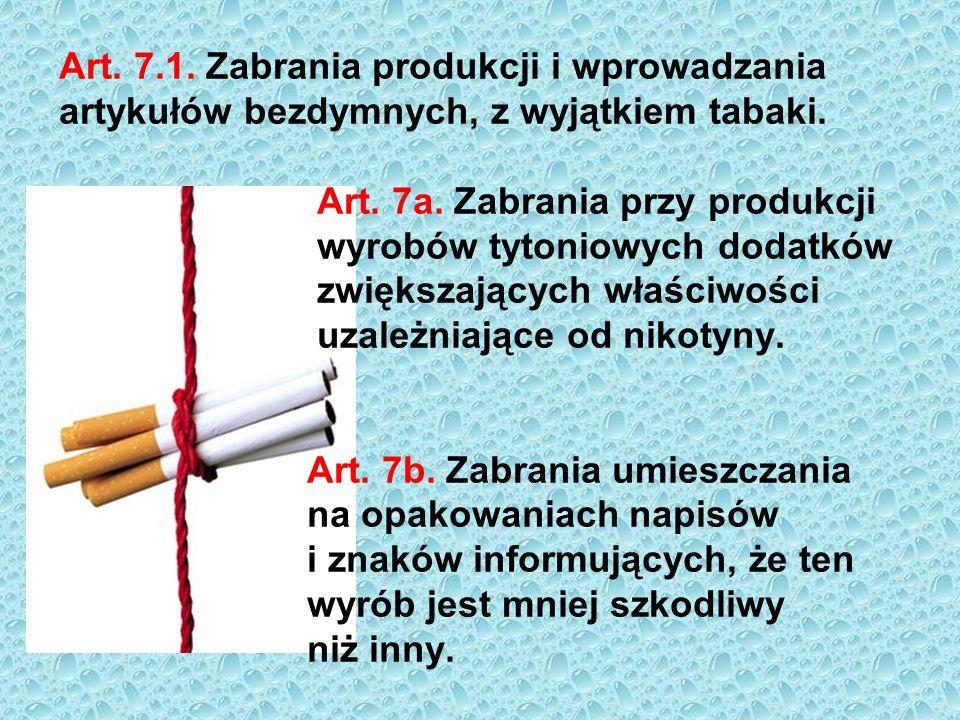 Art. 7.1. Zabrania produkcji i wprowadzania artykułów bezdymnych, z wyjątkiem tabaki. Art. 7a. Zabrania przy produkcji wyrobów tytoniowych dodatków zw