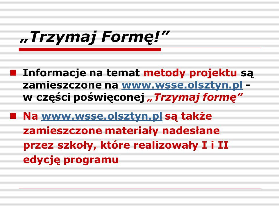 """""""Trzymaj Formę!"""" Informacje na temat metody projektu są zamieszczone na www.wsse.olsztyn.pl - w części poświęconej """"Trzymaj formę""""www.wsse.olsztyn.pl"""