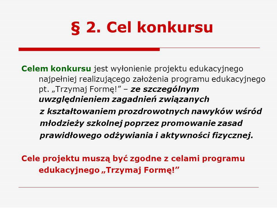 """§ 2. Cel konkursu Celem konkursu jest wyłonienie projektu edukacyjnego najpełniej realizującego założenia programu edukacyjnego pt. """"Trzymaj Formę!"""" –"""