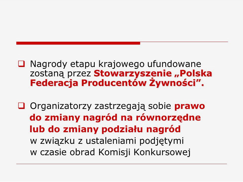 """Stowarzyszenie """"Polska Federacja Producentów Żywności"""".  Nagrody etapu krajowego ufundowane zostaną przez Stowarzyszenie """"Polska Federacja Producentó"""