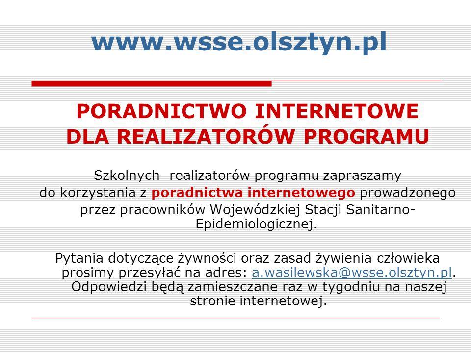 www.wsse.olsztyn.pl PORADNICTWO INTERNETOWE DLA REALIZATORÓW PROGRAMU Szkolnych realizatorów programu zapraszamy do korzystania z poradnictwa internet