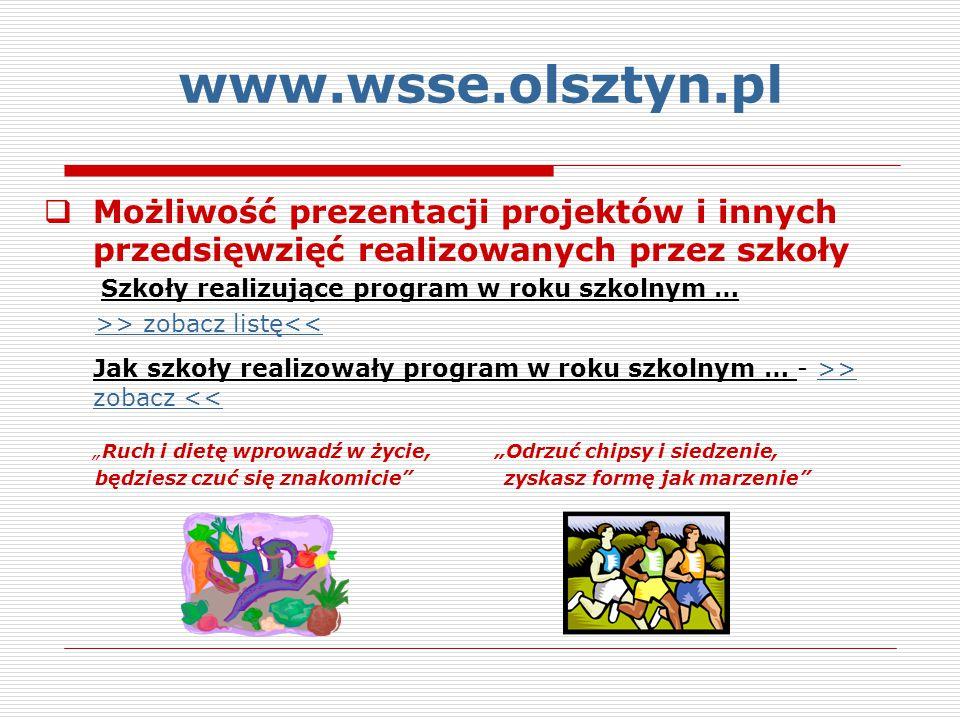 www.wsse.olsztyn.pl  Możliwość prezentacji projektów i innych przedsięwzięć realizowanych przez szkoły Szkoły realizujące program w roku szkolnym … >