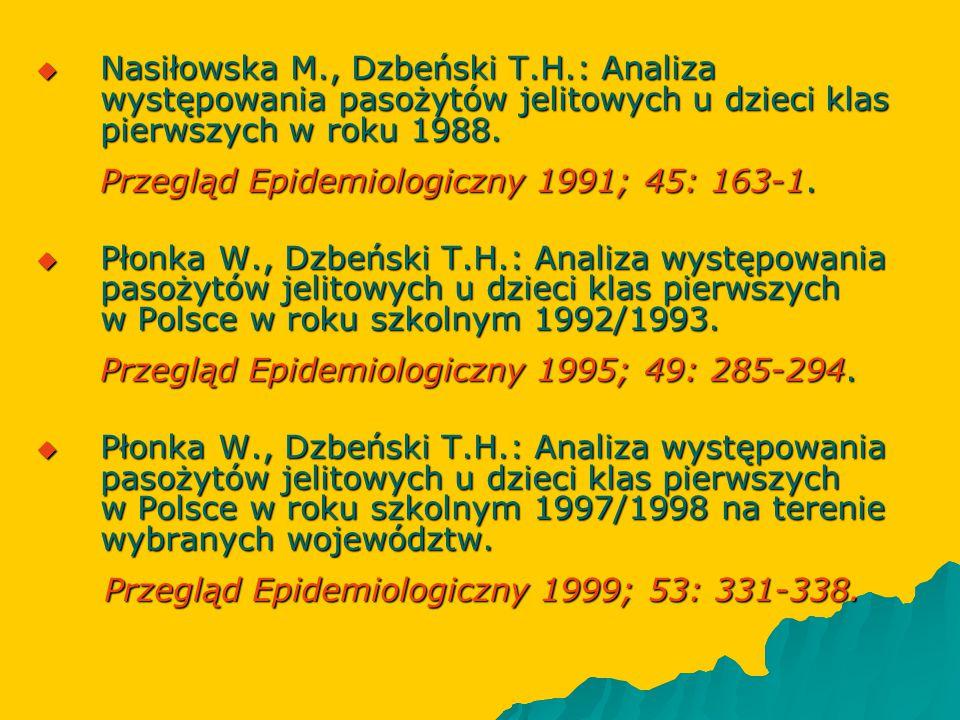 Nasiłowska M., Dzbeński T.H.: Analiza występowania pasożytów jelitowych u dzieci klas pierwszych w roku 1988. Przegląd Epidemiologiczny 1991; 45: 16
