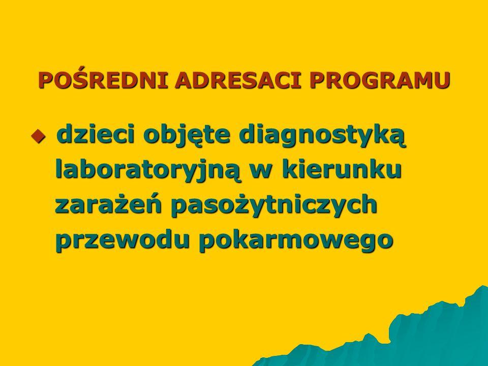 POŚREDNI ADRESACI PROGRAMU  dzieci objęte diagnostyką laboratoryjną w kierunku laboratoryjną w kierunku zarażeń pasożytniczych zarażeń pasożytniczych