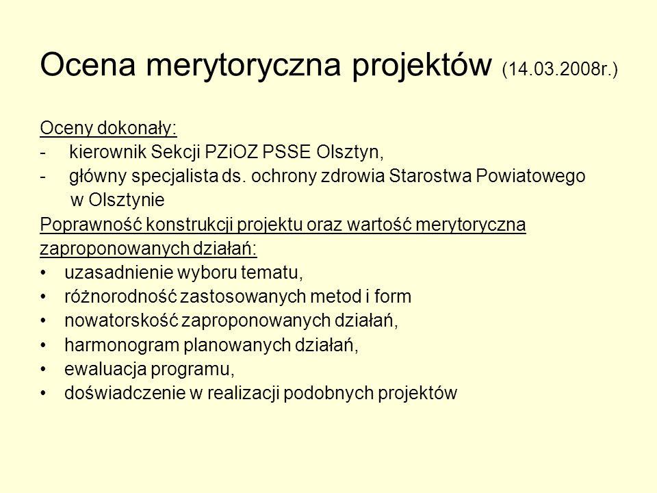 Ocena merytoryczna projektów (14.03.2008r.) Oceny dokonały: - kierownik Sekcji PZiOZ PSSE Olsztyn, - główny specjalista ds.