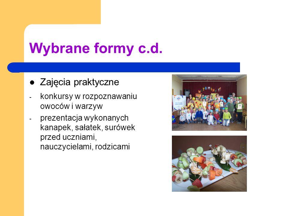 Wybrane formy c.d. Zajęcia praktyczne - konkursy w rozpoznawaniu owoców i warzyw - prezentacja wykonanych kanapek, sałatek, surówek przed uczniami, na