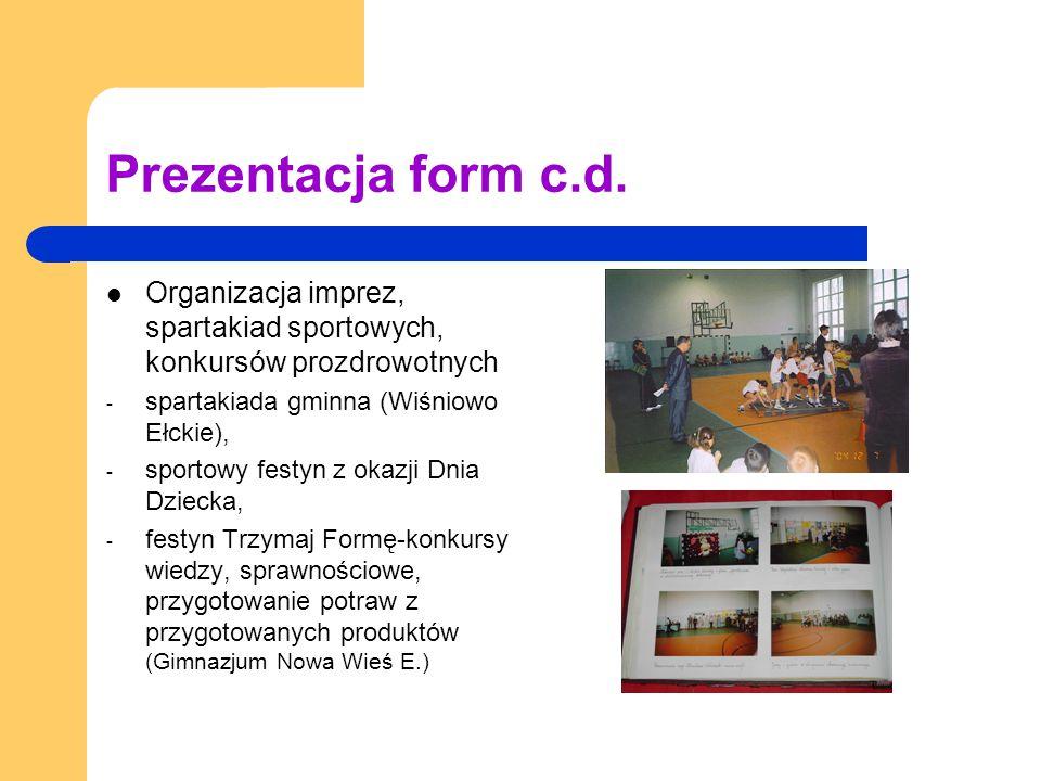 Prezentacja form c.d. Organizacja imprez, spartakiad sportowych, konkursów prozdrowotnych - spartakiada gminna (Wiśniowo Ełckie), - sportowy festyn z