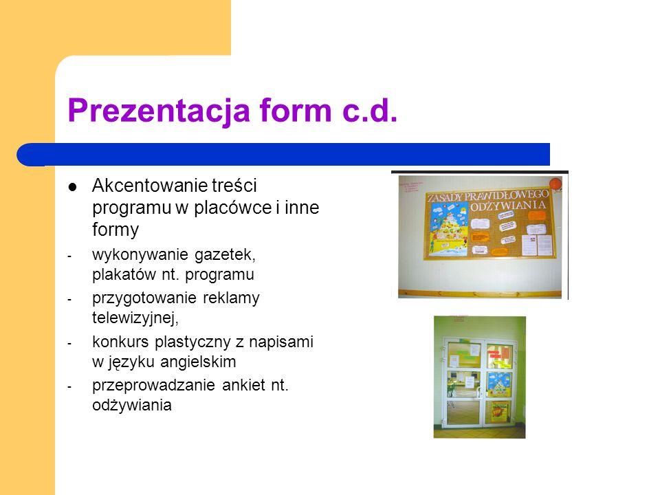 Prezentacja form c.d. Akcentowanie treści programu w placówce i inne formy - wykonywanie gazetek, plakatów nt. programu - przygotowanie reklamy telewi