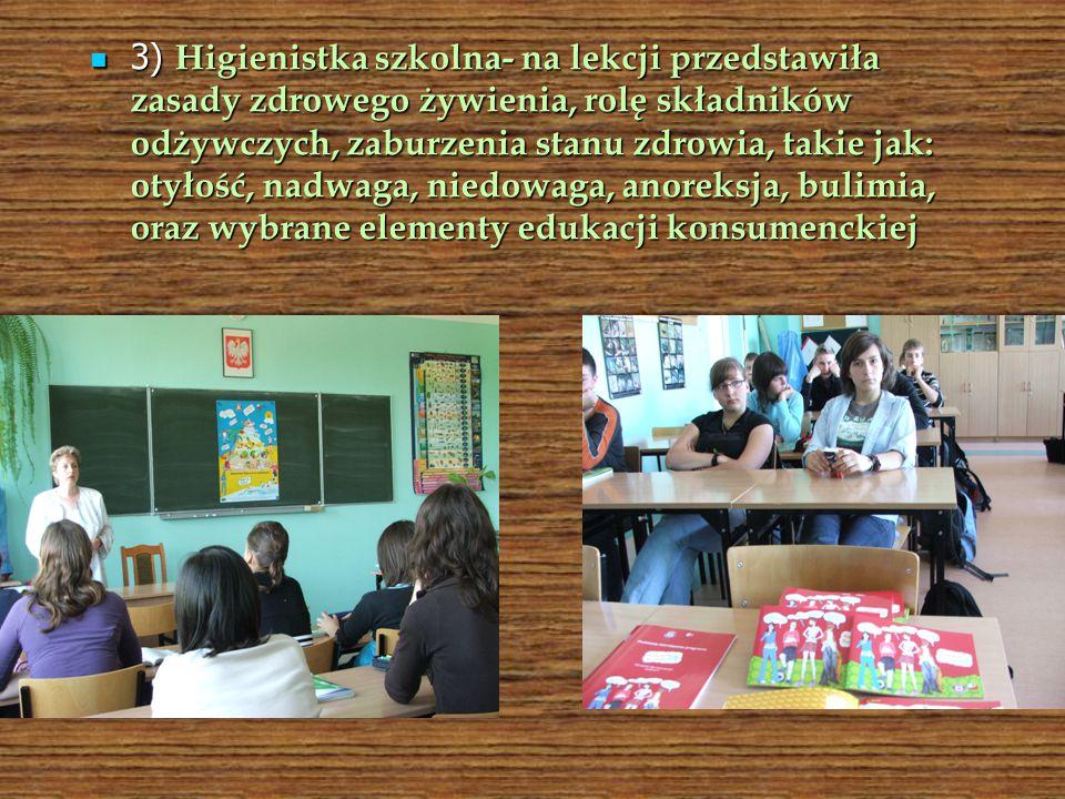 3) Higienistka szkolna- na lekcji przedstawiła zasady zdrowego żywienia, rolę składników odżywczych, zaburzenia stanu zdrowia, takie jak: otyłość, nadwaga, niedowaga, anoreksja, bulimia, oraz wybrane elementy edukacji konsumenckiej