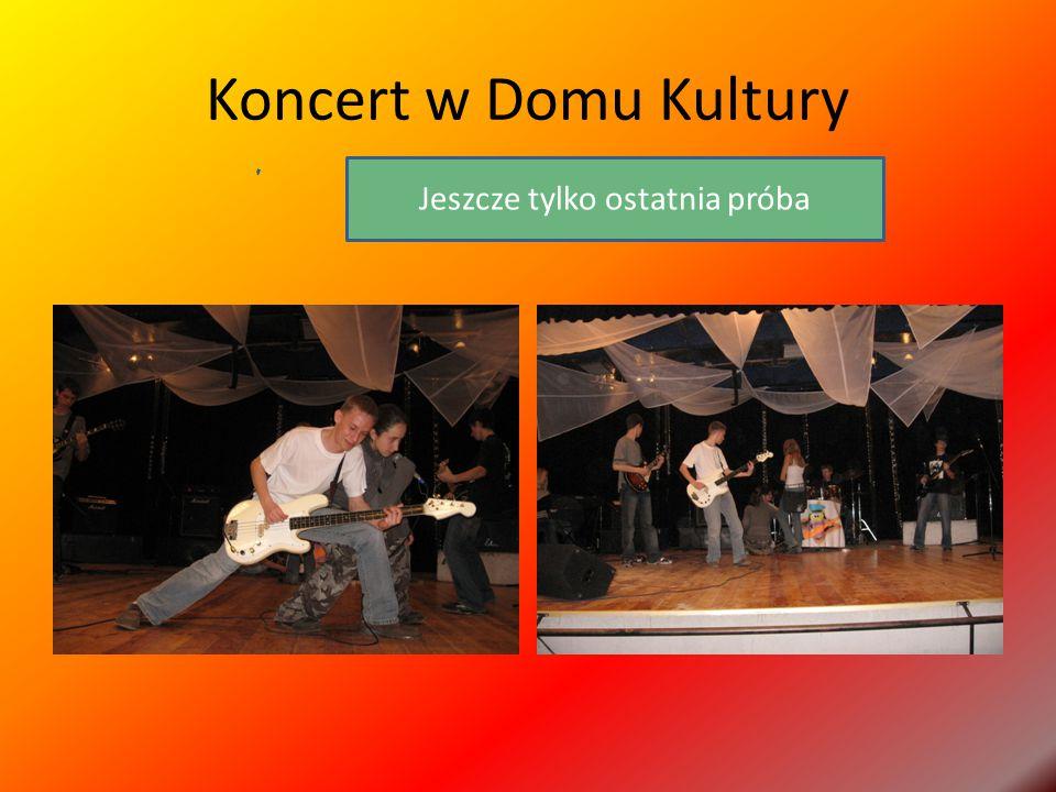 Koncert w Domu Kultury Jeszcze tylko ostatnia próba