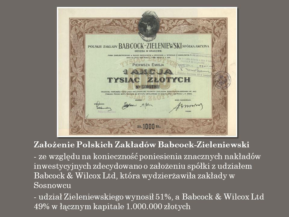 Założenie Polskich Zakładów Babcock-Zieleniewski - ze względu na konieczność poniesienia znacznych nakładów inwestycyjnych zdecydowano o założeniu spó