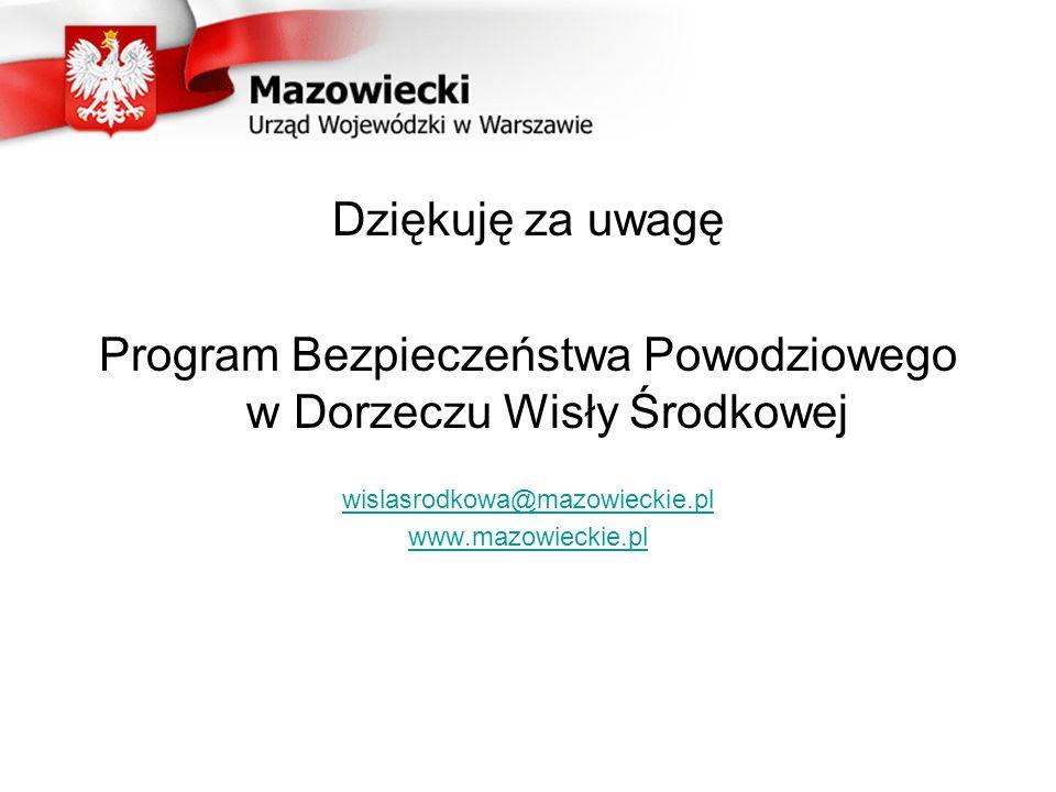 Dziękuję za uwagę Program Bezpieczeństwa Powodziowego w Dorzeczu Wisły Środkowej wislasrodkowa@mazowieckie.pl www.mazowieckie.pl