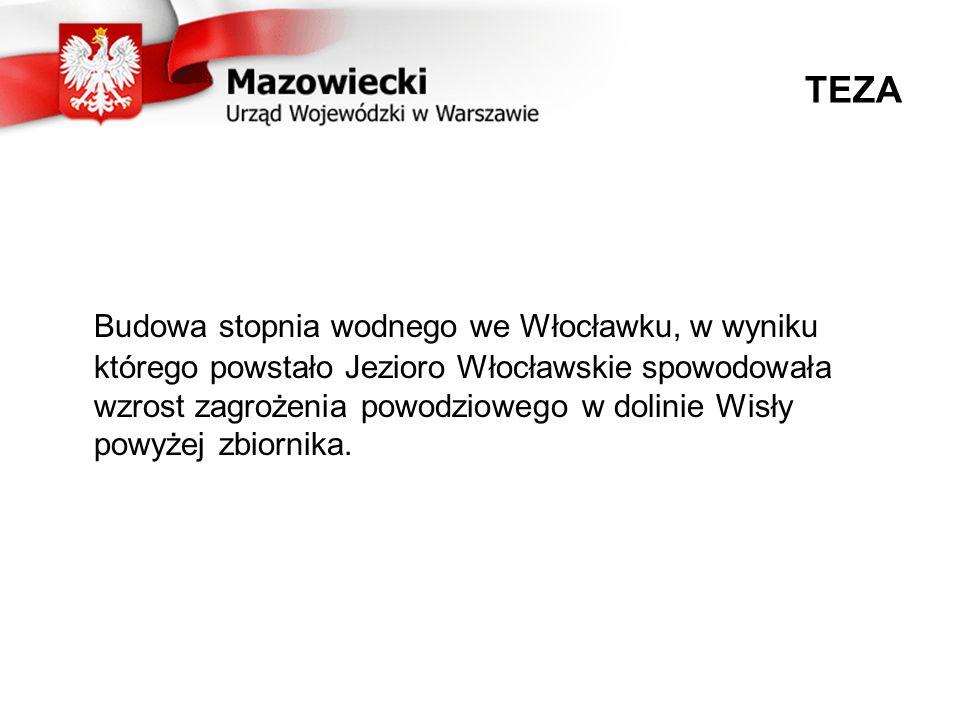 TEZA Budowa stopnia wodnego we Włocławku, w wyniku którego powstało Jezioro Włocławskie spowodowała wzrost zagrożenia powodziowego w dolinie Wisły powyżej zbiornika.