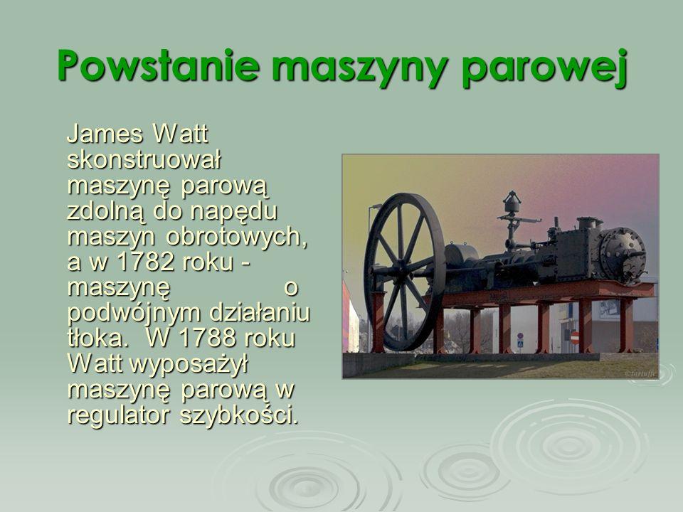 Powstanie maszyny parowej James Watt skonstruował maszynę parową zdolną do napędu maszyn obrotowych, a w 1782 roku - maszynę o podwójnym działaniu tło