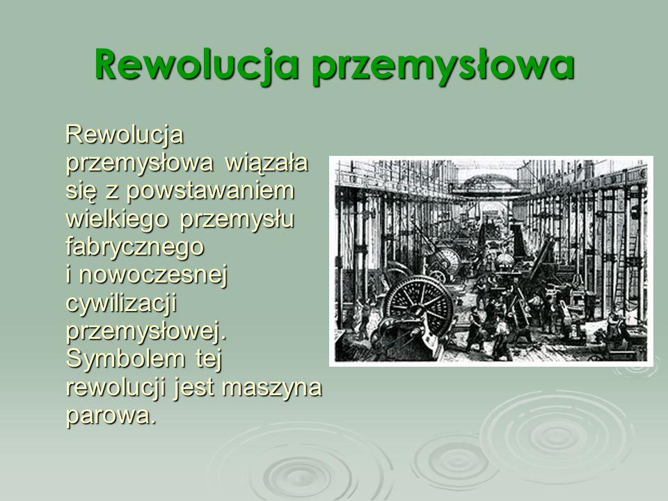 Rewolucja przemysłowa Rewolucja przemysłowa wiązała się z powstawaniem wielkiego przemysłu fabrycznego i nowoczesnej cywilizacji przemysłowej. Symbole