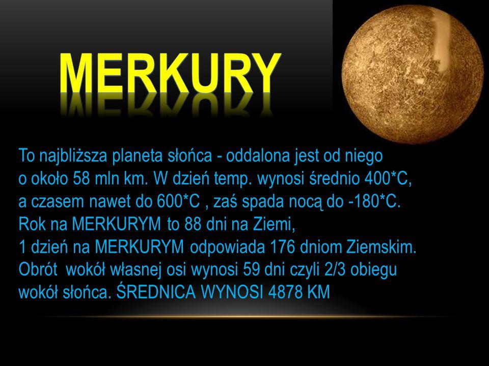 To najbliższa planeta słońca - oddalona jest od niego o około 58 mln km.