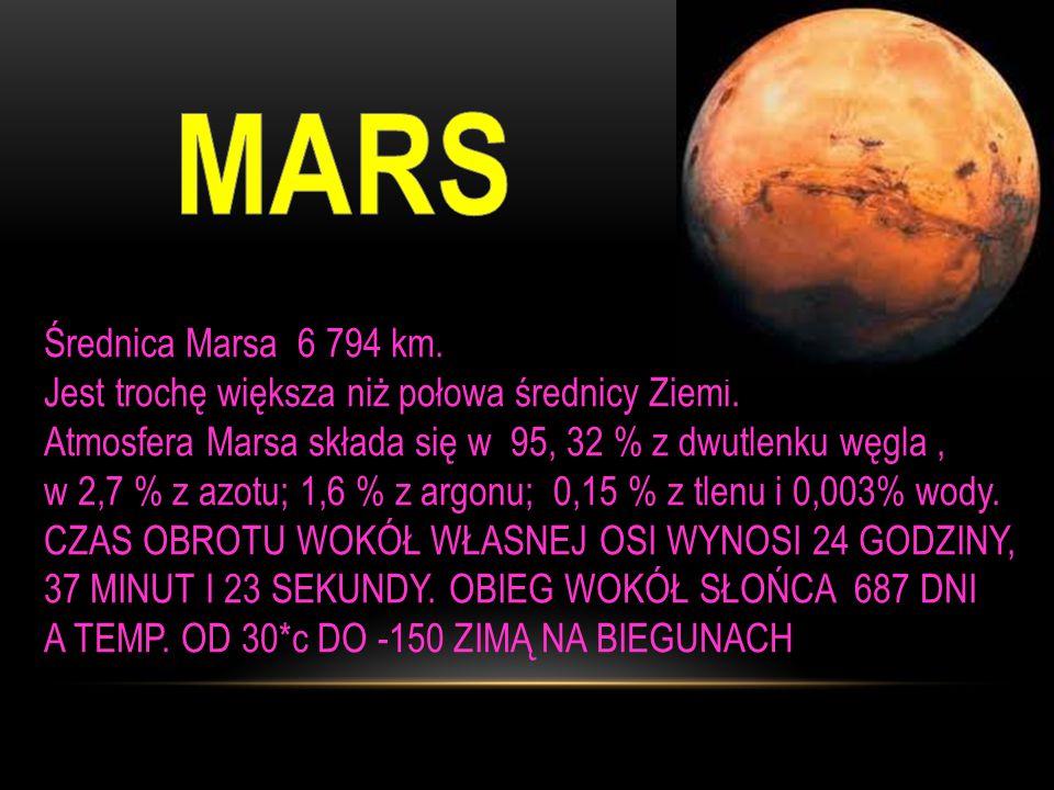 Średnica Marsa 6 794 km.Jest trochę większa niż połowa średnicy Ziemi.