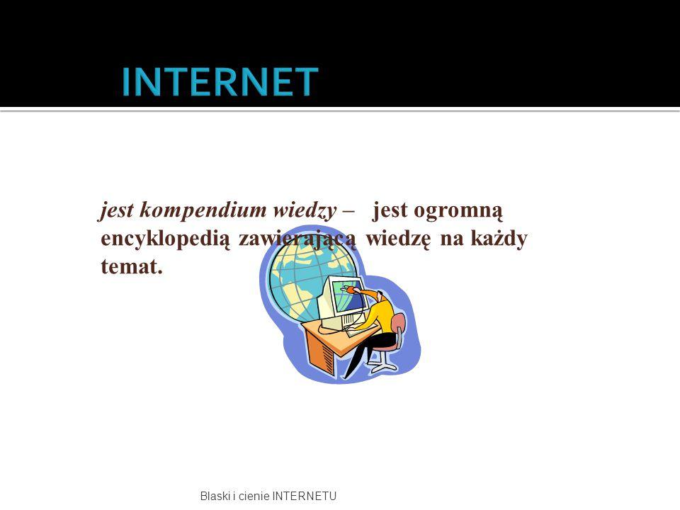 Blaski i cienie INTERNETU jest kompendium wiedzy – jest ogromną encyklopedią zawierającą wiedzę na każdy temat.
