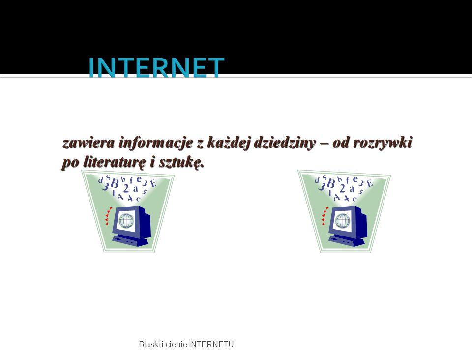 Blaski i cienie INTERNETU rozwija zainteresowania – w Internecie istnieje wiele grup dyskusyjnych.