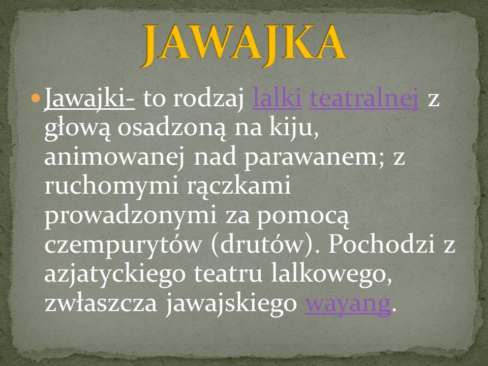 Jawajki- to rodzaj lalki teatralnej z głową osadzoną na kiju, animowanej nad parawanem; z ruchomymi rączkami prowadzonymi za pomocą czempurytów (drutó