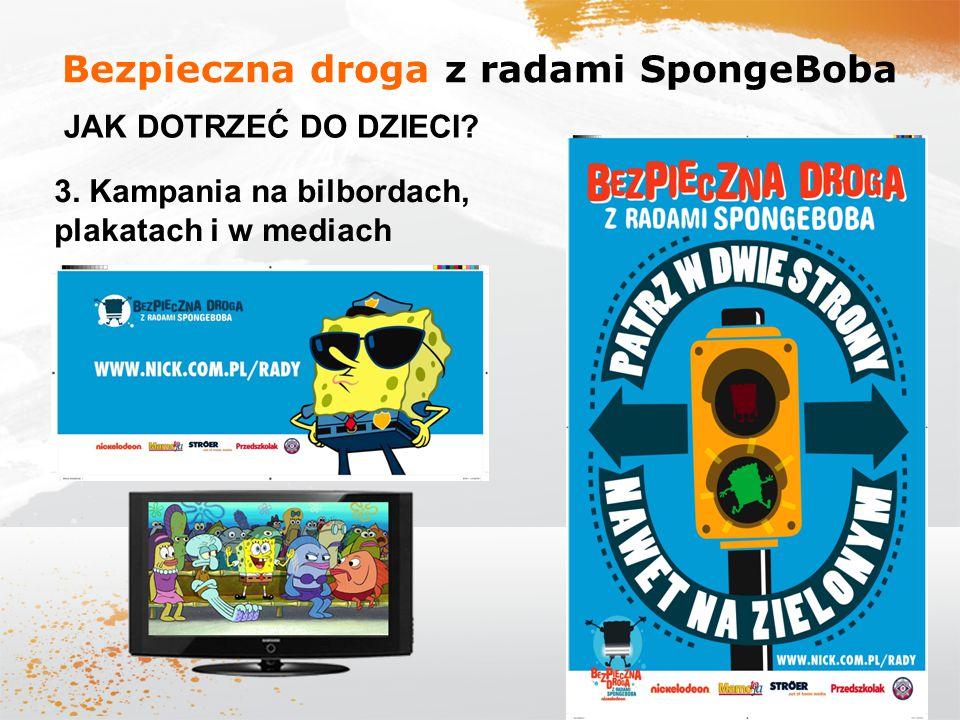 Bezpieczna droga z radami SpongeBoba JAK DOTRZEĆ DO DZIECI? 3. Kampania na bilbordach, plakatach i w mediach