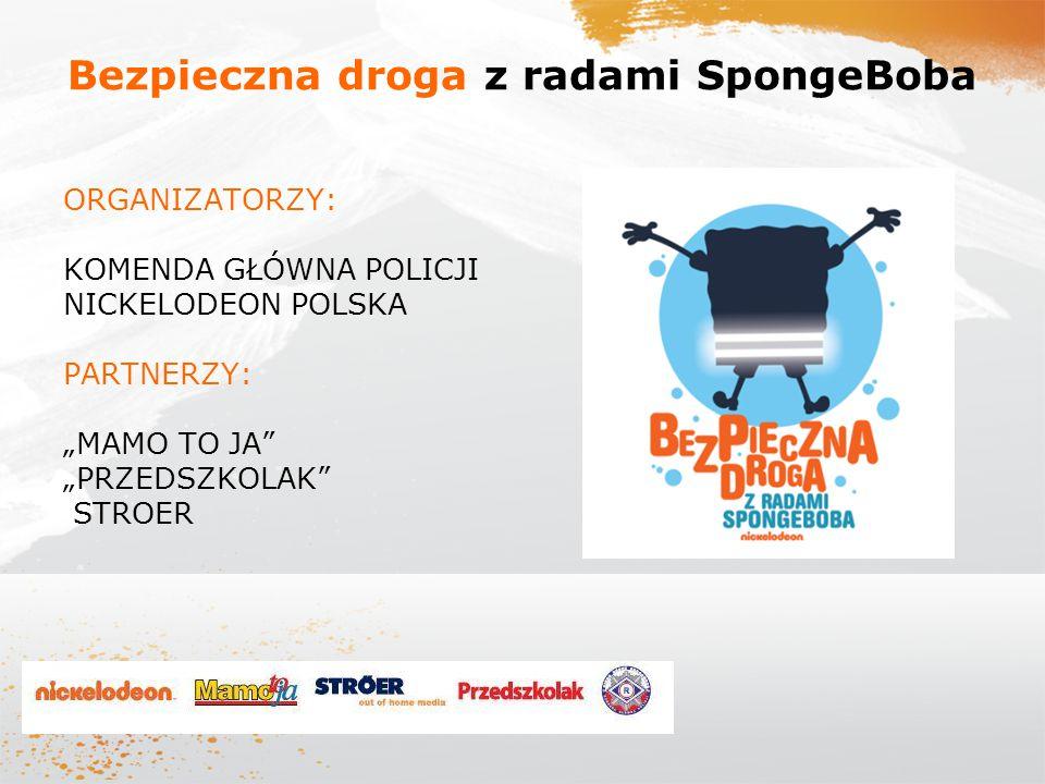 """ORGANIZATORZY: KOMENDA GŁÓWNA POLICJI NICKELODEON POLSKA PARTNERZY: """"MAMO TO JA"""" """"PRZEDSZKOLAK"""" STROER Bezpieczna droga z radami SpongeBoba"""