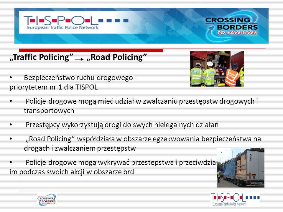 """""""Traffic Policing """"Road Policing Bezpieczeństwo ruchu drogowego- priorytetem nr 1 dla TISPOL Policje drogowe mogą mieć udział w zwalczaniu przestępstw drogowych i transportowych Przestępcy wykorzystują drogi do swych nielegalnych działań """"Road Policing współdziała w obszarze egzekwowania bezpieczeństwa na drogach i zwalczaniem przestępstw Policje drogowe mogą wykrywać przestępstwa i przeciwdziałać im podczas swoich akcji w obszarze brd"""