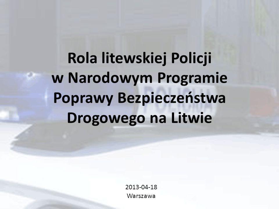 Rola litewskiej Policji w Narodowym Programie Poprawy Bezpieczeństwa Drogowego na Litwie 2013-04-18 Warszawa