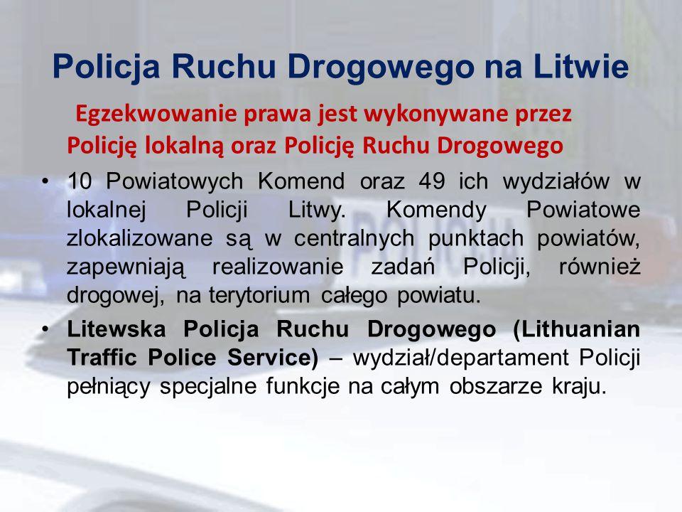 Policja Ruchu Drogowego na Litwie Egzekwowanie prawa jest wykonywane przez Policję lokalną oraz Policję Ruchu Drogowego 10 Powiatowych Komend oraz 49 ich wydziałów w lokalnej Policji Litwy.