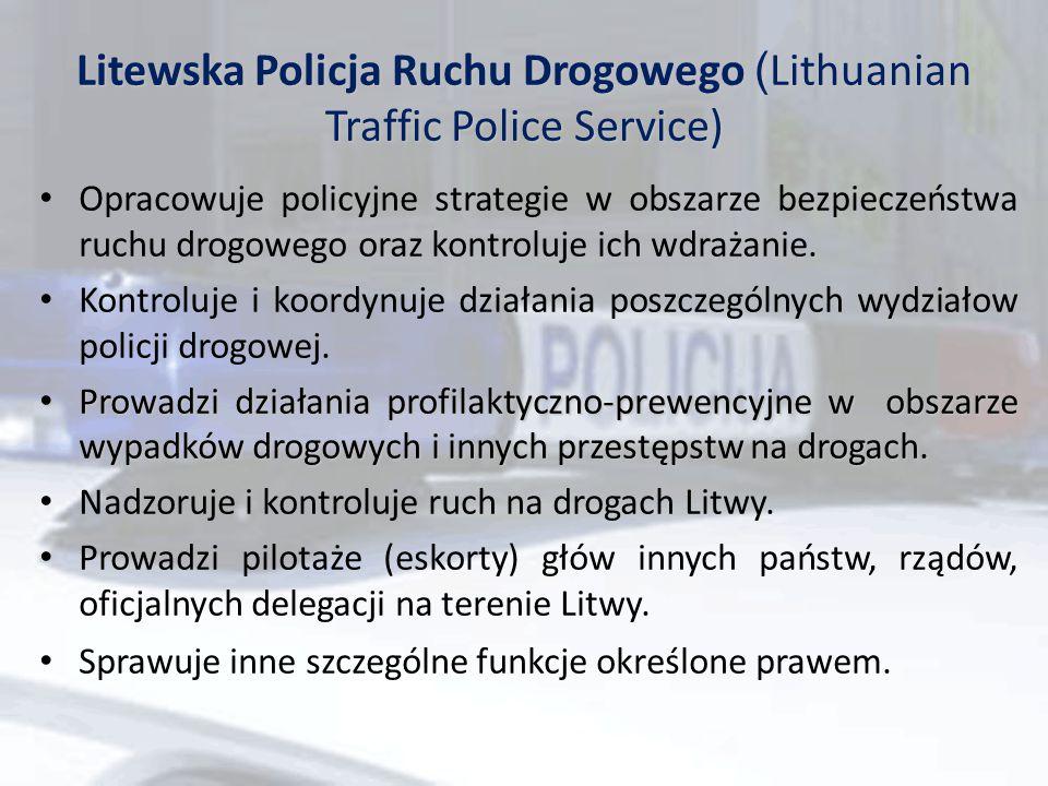 Litewska Policja Ruchu Drogowego ( Lithuanian Traffic Police Service). Opracowuje policyjne strategie w obszarze bezpieczeństwa ruchu drogowego oraz k