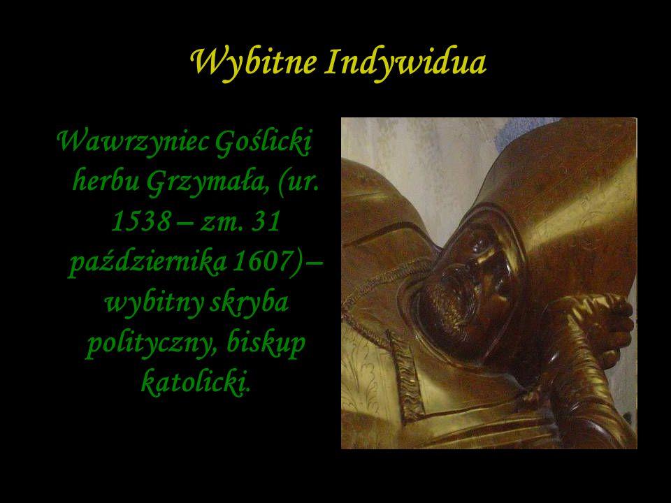 Wybitne Indywidua Wawrzyniec Goślicki herbu Grzymała, (ur. 1538 – zm. 31 października 1607) – wybitny skryba polityczny, biskup katolicki.