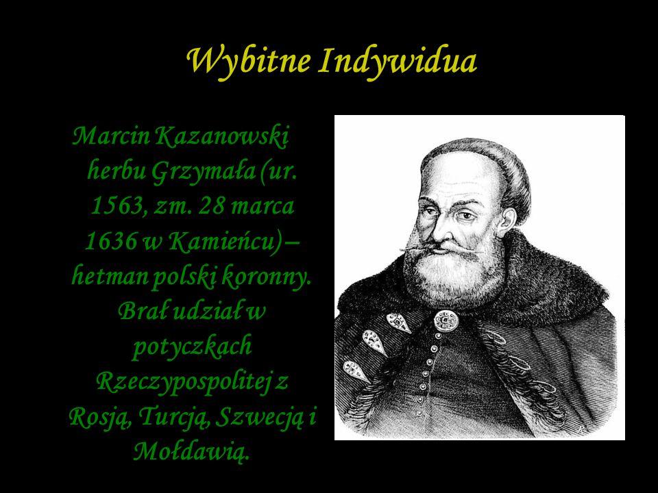 Wybitne Indywidua Marcin Kazanowski herbu Grzymała (ur. 1563, zm. 28 marca 1636 w Kamieńcu) – hetman polski koronny. Brał udział w potyczkach Rzeczypo