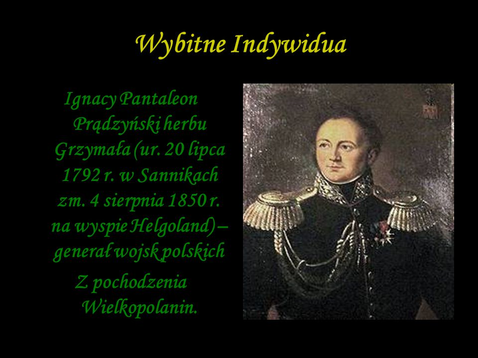 Wybitne Indywidua Ignacy Pantaleon Prądzyński herbu Grzymała (ur. 20 lipca 1792 r. w Sannikach zm. 4 sierpnia 1850 r. na wyspie Helgoland) – generał w