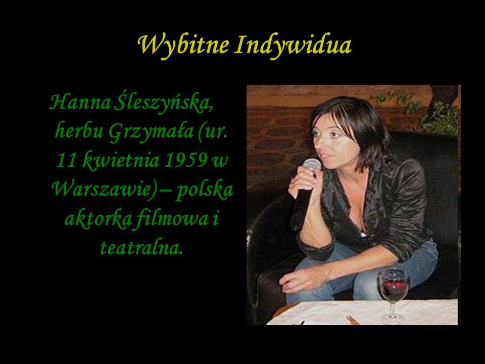 Wybitne Indywidua Hanna Śleszyńska, herbu Grzymała (ur. 11 kwietnia 1959 w Warszawie) – polska aktorka filmowa i teatralna.