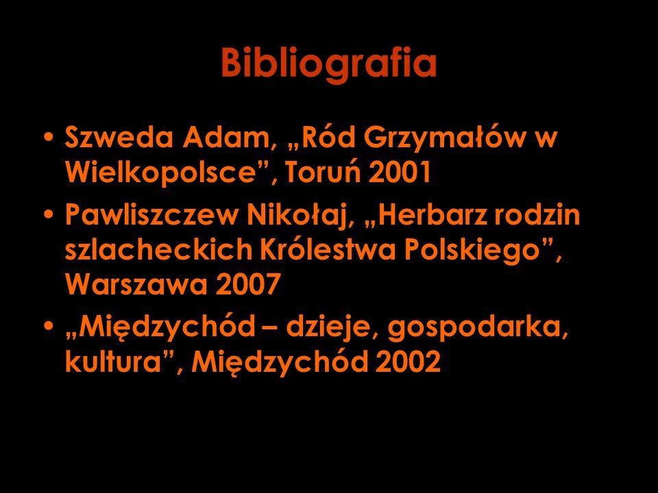 """Bibliografia Szweda Adam, """"Ród Grzymałów w Wielkopolsce , Toruń 2001 Pawliszczew Nikołaj, """"Herbarz rodzin szlacheckich Królestwa Polskiego , Warszawa 2007 """"Międzychód – dzieje, gospodarka, kultura , Międzychód 2002"""