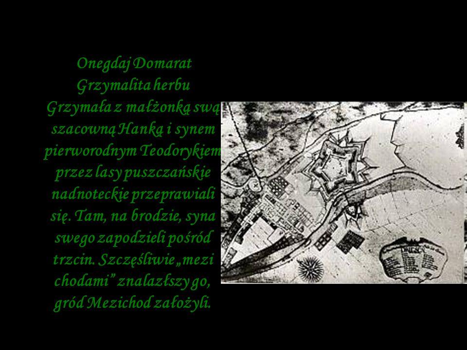 Onegdaj Domarat Grzymalita herbu Grzymała z małżonką swą szacowną Hanką i synem pierworodnym Teodorykiem przez lasy puszczańskie nadnoteckie przeprawi