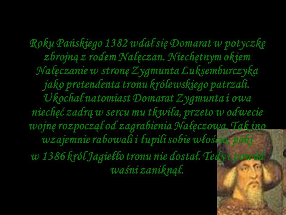 Roku Pańskiego 1382 wdał się Domarat w potyczkę zbrojną z rodem Nałęczan. Niechętnym okiem Nałęczanie w stronę Zygmunta Luksemburczyka jako pretendent
