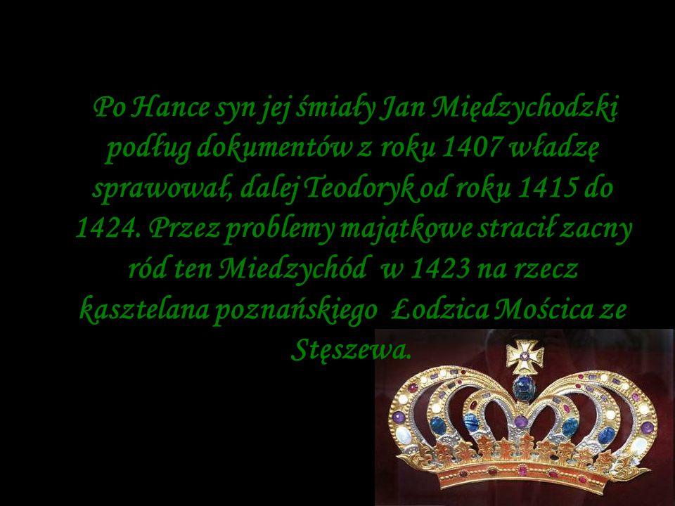 Po Hance syn jej śmiały Jan Międzychodzki podług dokumentów z roku 1407 władzę sprawował, dalej Teodoryk od roku 1415 do 1424. Przez problemy majątkow