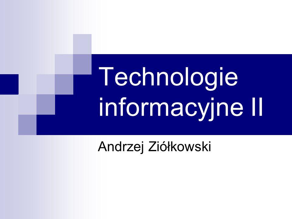 Technologie informacyjne II Andrzej Ziółkowski