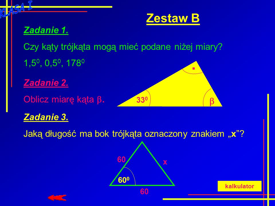 Zestaw A Zadanie 1. Czy kąty trójkąta mogą mieć podane niżej miary? 35 0, 65 0, 90 0 Zadanie 2. Oblicz miarę kąta . 120 0 100 0  Zadanie 3. Jaką dłu