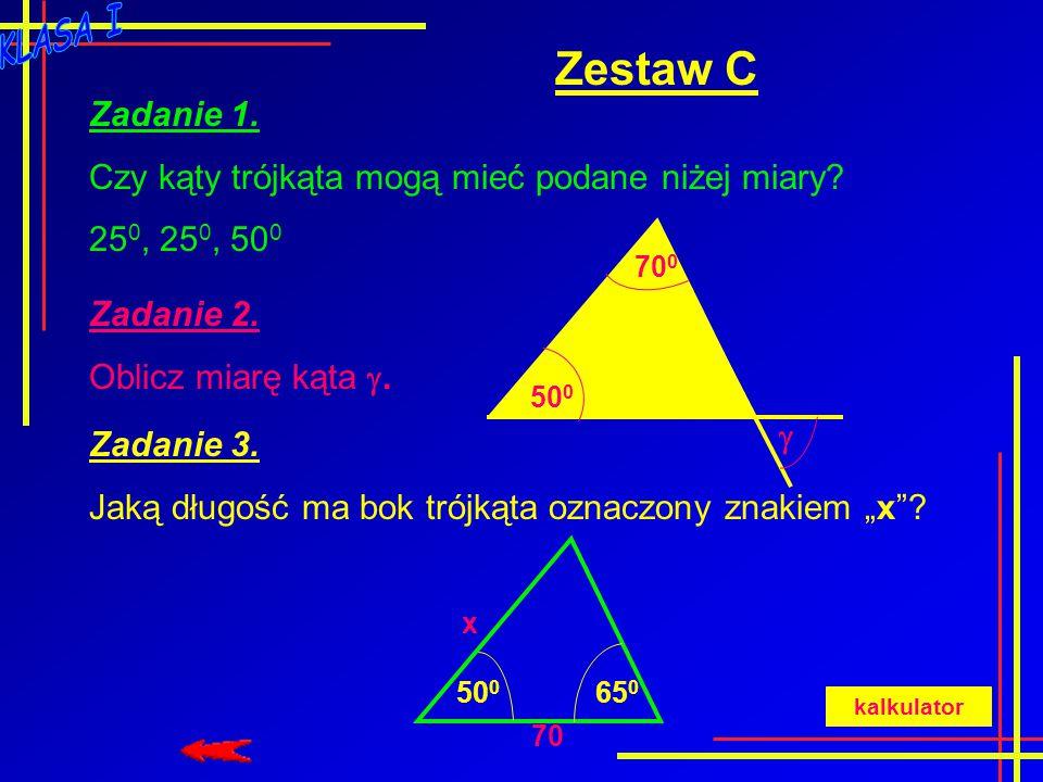 Zestaw B Zadanie 1. Czy kąty trójkąta mogą mieć podane niżej miary? 1,5 0, 0,5 0, 178 0 Zadanie 2. Oblicz miarę kąta . 33 0  Zadanie 3. Jaką długość
